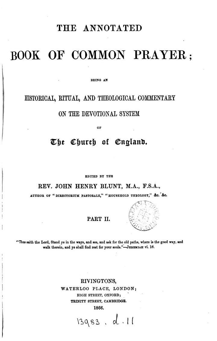 The annotated Book of common prayer; an historical, ritual, and theological commentary on the devotional system of the Church of England, ed. by J.H. Blunt