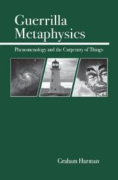 Guerrilla Metaphysics: Phenomenology and the Carpentry of Things