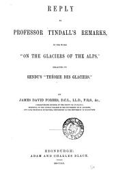 "Reply to Professor Tyndall's Remarks, in His Work ""On the Glaciers of the Alps,"" Relating to Rendu's ""Théorie Des Glaciers."": Volume 14"