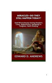 MIRACLES—DO THEY STILL HAPPEN TODAY?: God Miraculously Saving People's Lives, Apparitions, Speaking In Tongues, Faith Healing