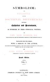Symbolism: Or, Exposition of the Doctrinal Differences Between Catholics and Protestants, as Evidenced by Their Symbolical Writings