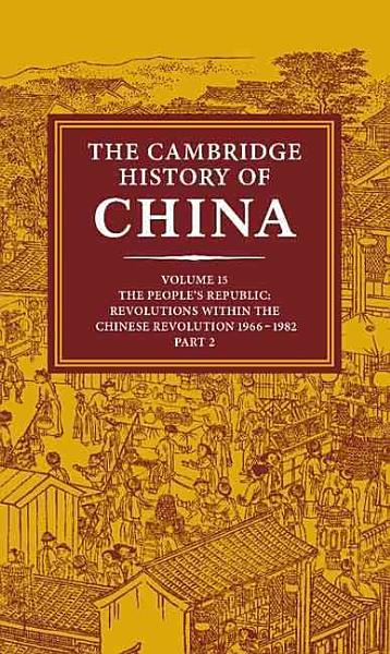 The Cambridge History of China  The People s Republic  pt  2  Revolutions within the Chinese Revolution  1966 1982