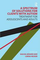 A Spectrum of Solutions for Clients with Autism PDF