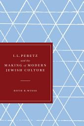 I. L. Peretz and the Making of Modern Jewish Culture