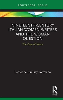 Nineteenth Century Italian Women Writers and the Woman Question PDF