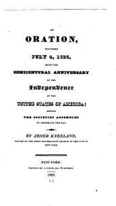 An Oration, Delivered July 4, 1826, Being the Semicentural Anniversary of the Independence of the United States of America: Before the Societies Assembled to Celebrate the Day. ...