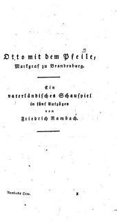 Otto mit dem Pfeile, Markgraf zu Brandenburg: Ein vaterländisches Schauspiel in fünf Aufzügen