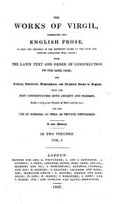 The Works of Vergil: Translated Into English Prose... : with the Latin Text and Order of Construction on the Same Page, and ... Notes in English ..., Volume 1