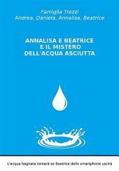 Annalisa e Beatrice e il mistero dell'acqua asciutta