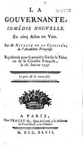 La Gouvernante : comédie nouvelle en cinq actes, en vers, par M. Nivelle de La Chaussée,... représentée pour la première fois sur le théâtre de la Comédie françoise, le 18. janvier 1747