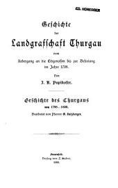 Geschichte des Thurgaus: Geschichte der Landgrafschaft Thurgau vom Uebergang an die Eidgenossen bis zur Befreiung im Jahre 1798. Geschichte des Thurgaus von 1798-1830