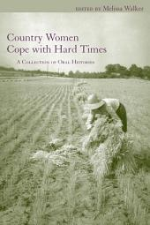 Country Women Cope with Hard Times: A Collection of Oral Histories