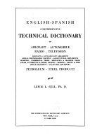 English Spanish Comprehensive Technical Dictionary B of Aircraft  Automobile  Radio  Television  Aircraft   Anti aircraft Armaments  Aerial Photographic Mapping  Agricultural Implements  Sporting  Commercial Terms  Mechanics   Machine Tools  Steam  Automotive   Diesel Engines  Boilers  Paints   Dyes  Office Equipment  Sugar Mill Machinery  Petroleum  Steel Products