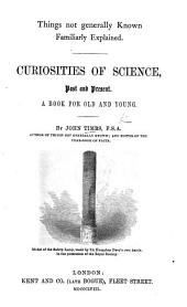 Things not generally known familiarly explained. Curiosities of Science, past and present