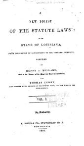 A New Digest of the Statute Laws of the State of Louisiana: From the Change of Government to the Year 1841, Inclusive