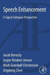 Speech Enhancement: A Signal Subspace Perspective
