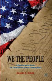 We the People: A Brief Introduction to the Constitution and Its Interpretation