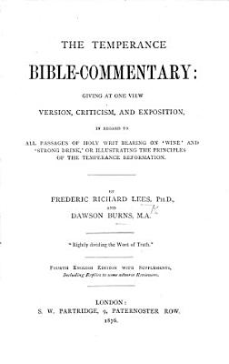 The Temperance Bible Commentary  giving at one view  version  criticism  and exposition  in regard to all passages of Holy Writ bearing on    Wine    and    Strong Drink     etc PDF