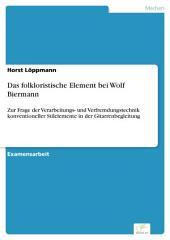 Das folkloristische Element bei Wolf Biermann: Zur Frage der Verarbeitungs- und Verfremdungstechnik konventioneller Stilelemente in der Gitarrenbegleitung