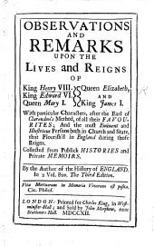 Observations and remarks upon the lives and reigns of King Henry VIII., King Edward VI., Queen Mary I., Queen Elizabeth, and King James I., with particular characters ... of all their favourites, and the most eminent ... persons ... By the author of the History of England in 2 vol. 8o [i.e. The history of England faithfully extracted from authentic records, etc. London, 1702?]. Third edition