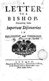 A Letter to a Bishop Concerning Some Important Discoveries in Philosophy and Theology: Volume 6