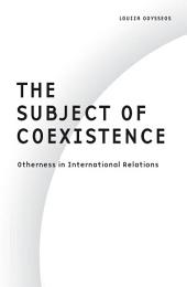 The Subject of Coexistence: Otherness in International Relations