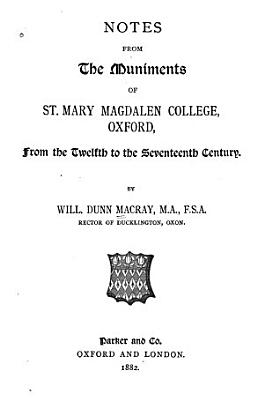 Notes from the Muniments of St  Mary Magdalen College  Oxford  from the 12th to the 17th Century PDF