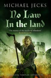 No Law in the Land (Knights Templar Mysteries 27): A gripping medieval mystery of intrigue and danger