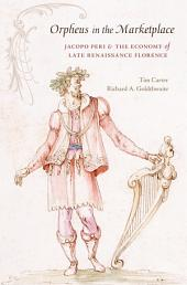 Orpheus in the Marketplace: Jacpoo Peri and the Economy of Late Renaissance Florence