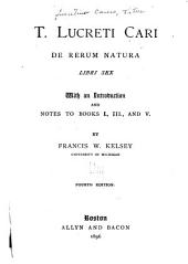 T. Lucreti Cari De rerum natura libri se: with an introduction and notes to books I., III., and V.