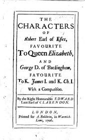 The Difference and Disparity between ... George, Duke of Buckingham, and Robert, Earl of Essex; written by the Earl of Clarendon in his younger dayes