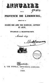 Annuaire de la province de Limbourg: rédigé par La Société des Amis des Sciences, Lettres et Arts, Établie à Maestricht, Volume6