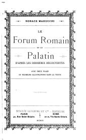 Le Forum romain et le Palatin d'après les dernières découvertes: avec deux plan et plusieurs illustrations dans le texte
