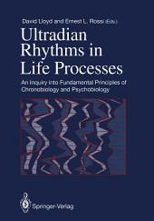 Ultradian Rhythms in Life Processes: An Inquiry into Fundamental Principles of Chronobiology and Psychobiology