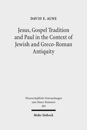 Jesus  Gospel Tradition and Paul in the Context of Jewish and Greco Roman Antiquity PDF