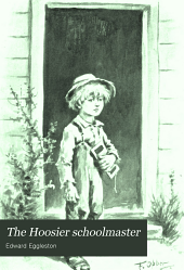 The Hoosier Schoolmaster: A Story of Backwoods Life in Indiana : Revised with an Introduction and Notes on the Dialect