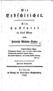 Die Erbschleicher. Ein Lustspiel in fünf Akten [and in prose] ... Zweyte Ausgabe