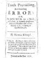 Truth prevailing and detecting error: or, an answer to a book [by E. Fowler] mis-called A friendly conference between a minister and a parishioner of his inclining to Quakerism, etc