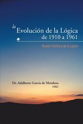 La Evolución de la Lógica de 1910 a 1961: Reseña histórica de la Lógica
