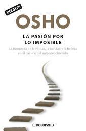 La pasión por lo imposible: La búsqueda de la verdad, la bondad y la belleza en el camino del autoconocimiento