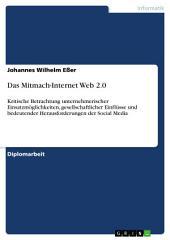 Das Mitmach-Internet Web 2.0: Kritische Betrachtung unternehmerischer Einsatzmöglichkeiten, gesellschaftlicher Einflüsse und bedeutender Herausforderungen der Social Media