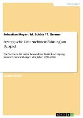 Strategische Unternehmensführung am Beispiel: Die Siemens AG unter besonderer Berücksichtigung neuerer Entwicklungen der Jahre 1998-2006