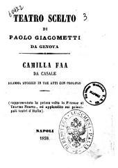 Teatro scelto di Paolo Giacometti da Genova: Camilla Faa da Casale dramma storico in tre atti con prologo