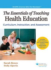 Essentials of Teaching Health Education , The: Curriculum, Instruction, and Assessment