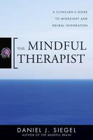 The Mindful Therapist  A Clinician s Guide to Mindsight and Neural Integration PDF