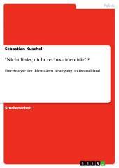 """""""Nicht links, nicht rechts - identitär"""" ?: Eine Analyse der 'Identitären Bewegung' in Deutschland"""