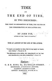 Time and the End of Time: In Two Discourses: the First on Redemption of Time, the Second on the Consideration of Our Latter End. With an Account of the Life of the Author