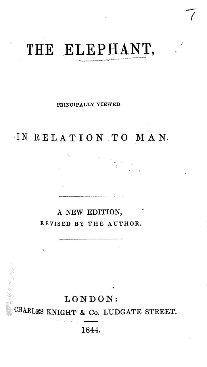 The Elephant Principally Viewed in Relation to Man. A New Edition Revised by the Author