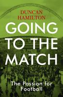 Going to the Match  The Passion for Football PDF