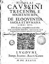 Eloquentiae sacrae et humanae parallela, libri XVI, auctore P. Nicolao Caussino,...